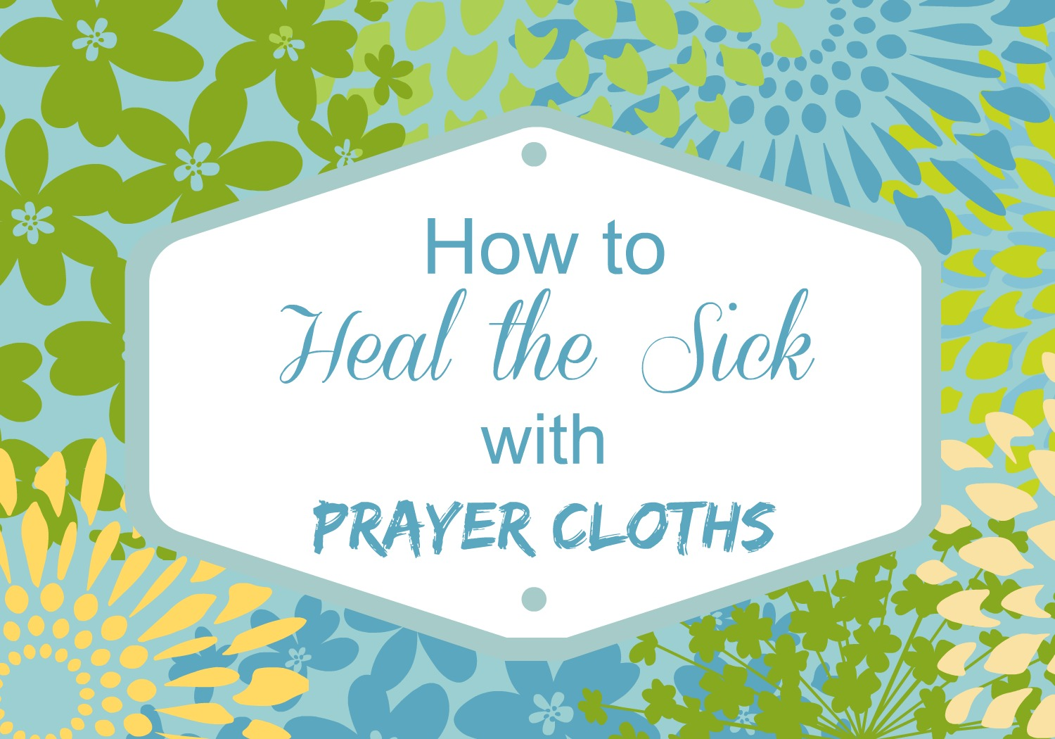 How To Heal The Sick With Prayer Cloths
