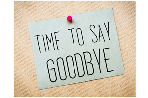 It's Time to Say Goodbye…