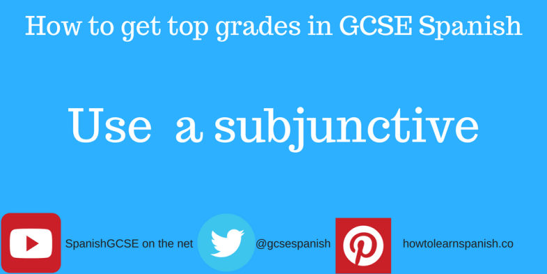 Information about how to get the top grades in GCSE Spanish by using the Information about how to get the top grades in GCSE Spanish by a subjunctive