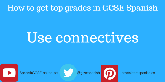 Information about how to get the top grades in GCSE Spanish by using the Information about how to get the top grades in GCSE Spanish by using connectives
