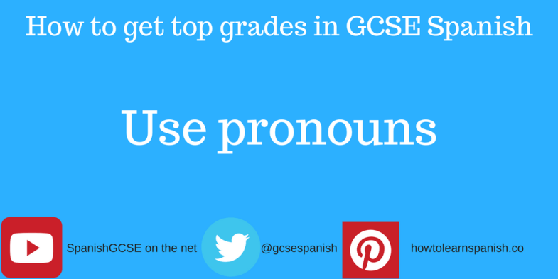 Information about how to get the top grades in GCSE Spanish by using pronouns