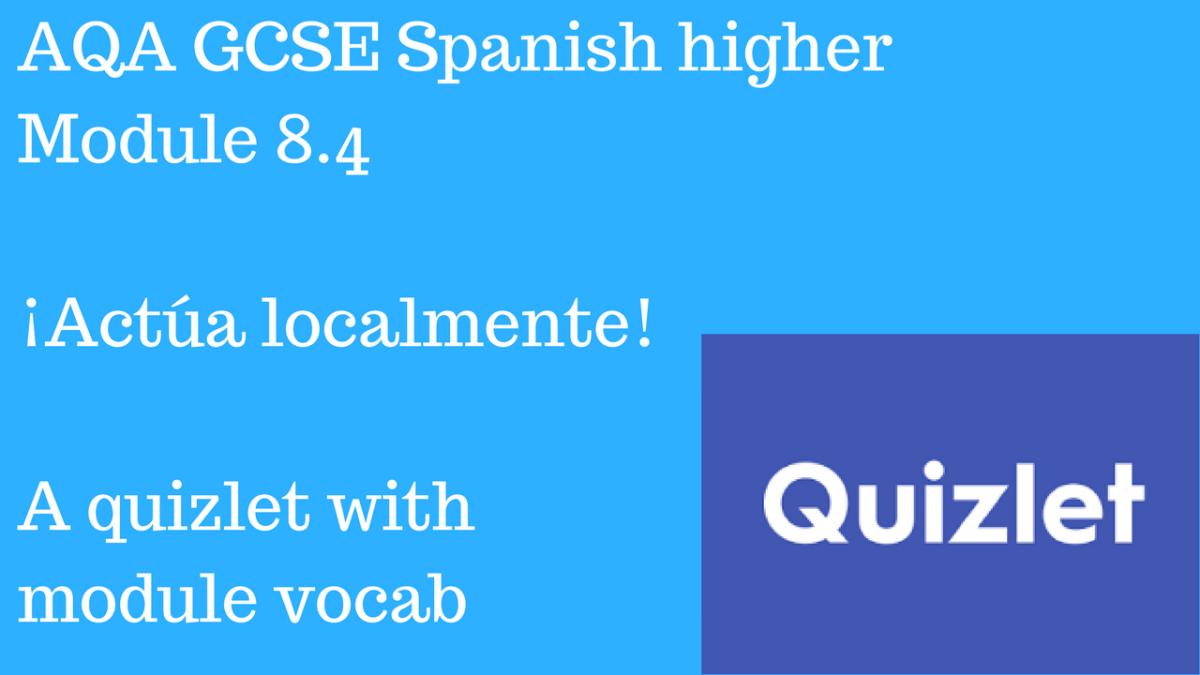 AQA GCSE Spanish higher Module 8.4 ¡Actúa localmente! Quizlet