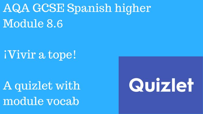 AQA GCSE Spanish higher Module 8.6 ¡Vivir a tope!