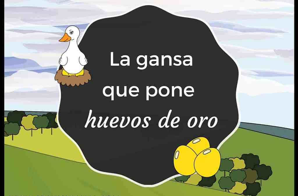 la gansa y los huevos de oro, a spanish fable for beginners