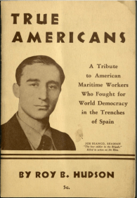"Front cover of the book ""True Americans: a tribute to American maritime workers who fought for world democracy in the trenches of Spain"" by Roy Hudson"