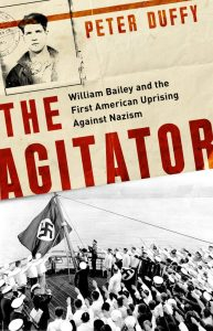 "Book cover: ""The Agitator: William Bailey and the First American Uprising against Nazism"""