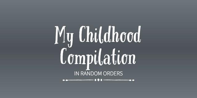 My Childhood Compilation