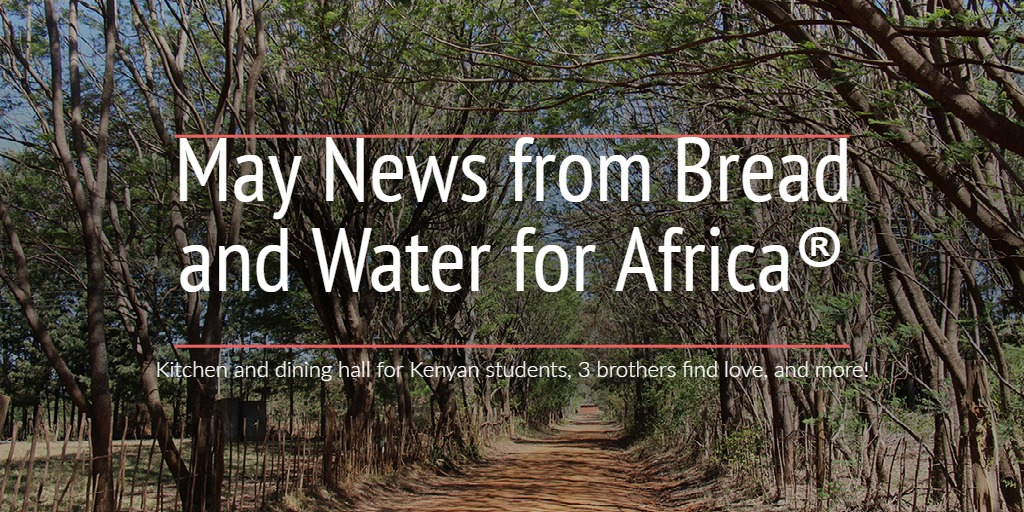 May News from Bread and Water for Africa®