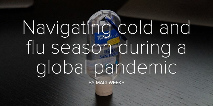 Navigating cold and flu season during a global pandemic