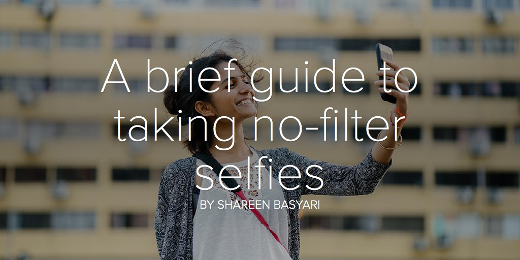 A brief guide to taking no-filter selfies