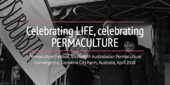 Celebrating LIFE, celebrating PERMACULTURE