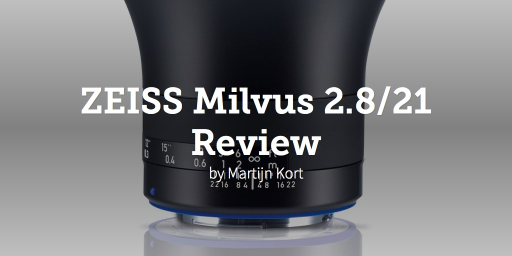 ZEISS Milvus 2.8/21 Review