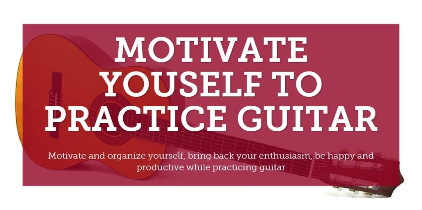 MOTIVATE YOUSELF TO PRACTICE GUITAR