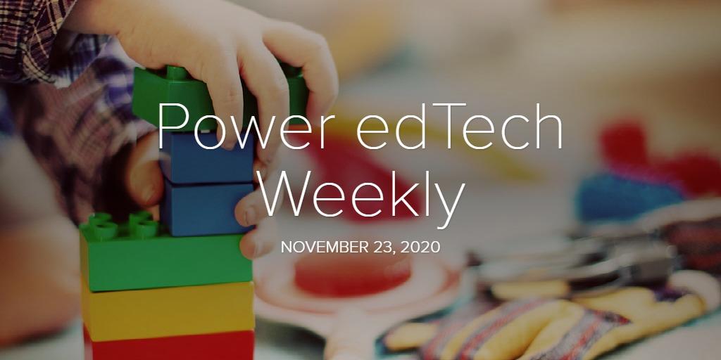 Power edTech Weekly - 11/23/20