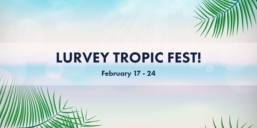 Lurvey Tropic Fest!