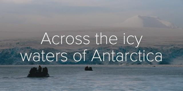 Across the icy waters of Antarctica