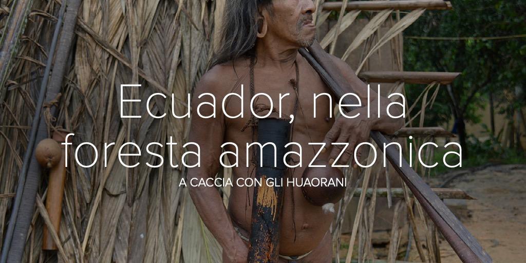 Amazzonia, a caccia con gli Huaorani