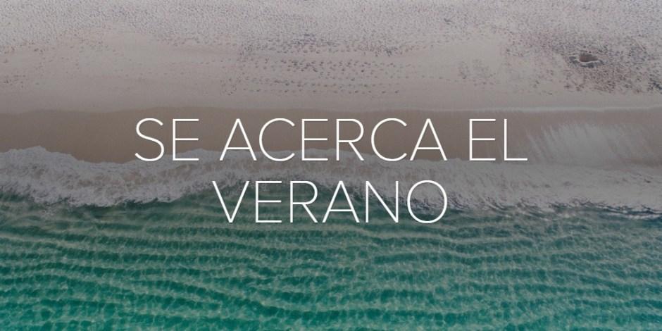 SE ACERCA EL VERANO