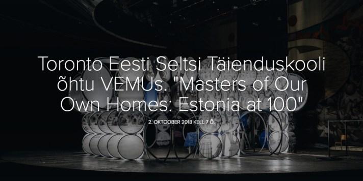 """Toronto Eesti Seltsi Täienduskooli õhtu VEMUs. """"Masters of Our Own Homes: Estonia at 100"""""""