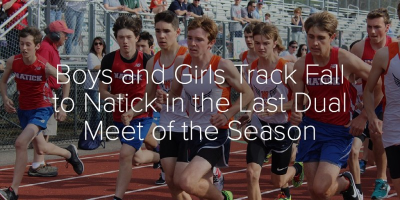 Boys and Girls Track Fall to Natick in the Last Dual Meet of the Season