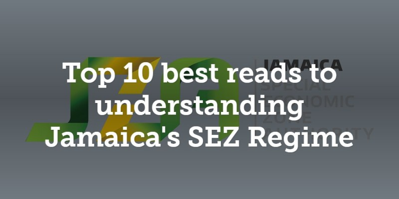 Top 10 best reads to understanding Jamaica's SEZ Regime