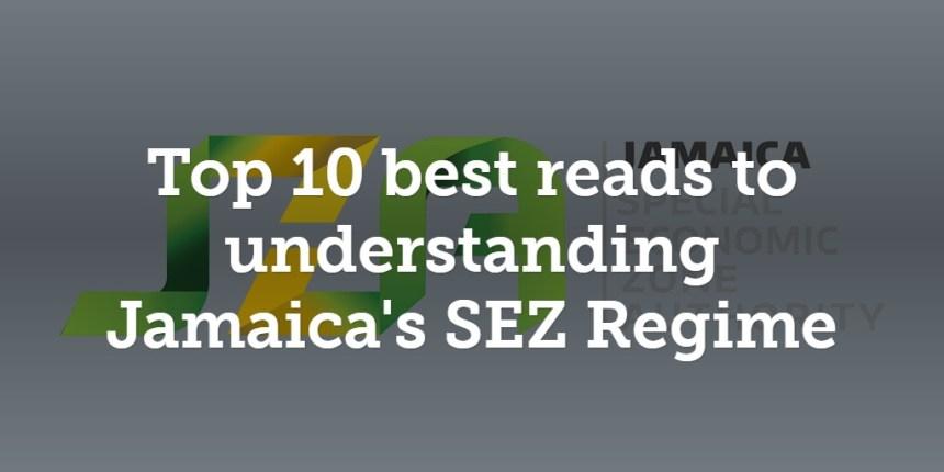 Top 10 best reads to understanding Jamaica's SEZ Regime