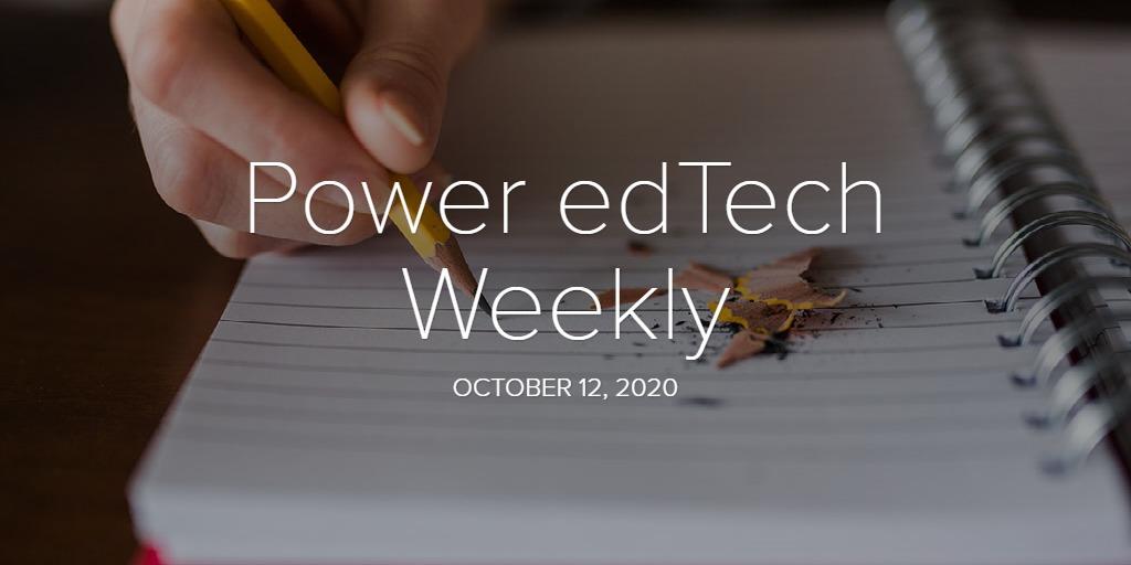 Power edTech Weekly - 10/12/20