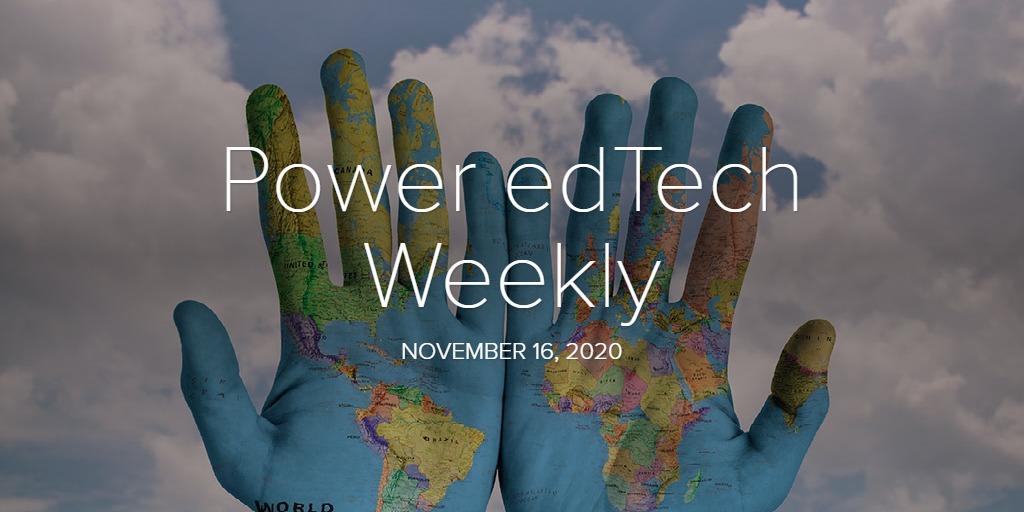 Power edTech Weekly - 11/16/20