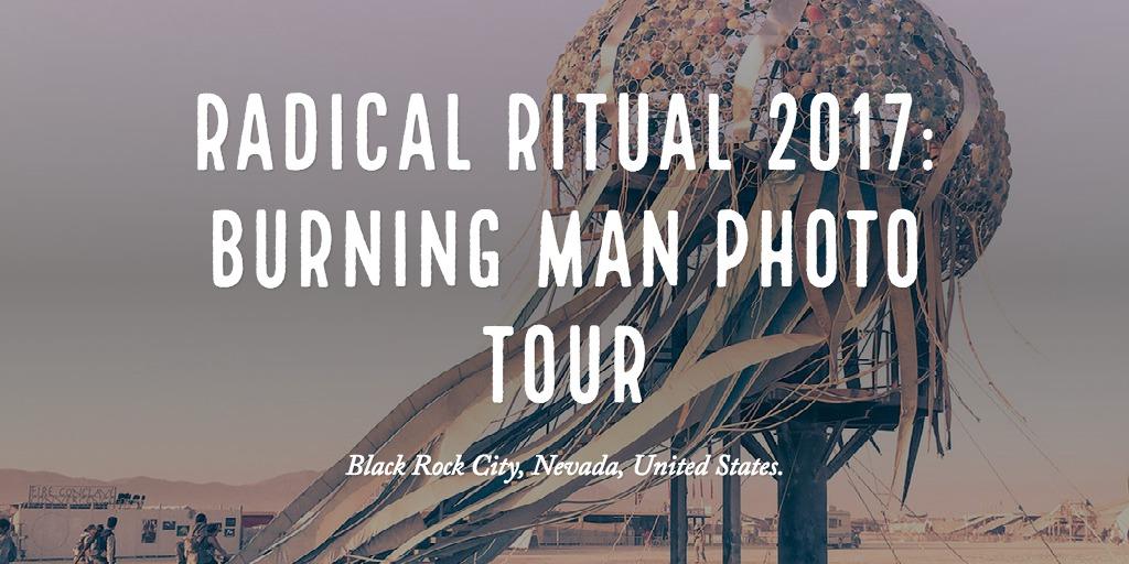 Radical Ritual 2017: Burning Man Photo Tour