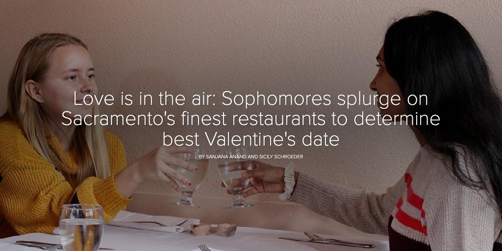 Love is in the air: Sophomores splurge on Sacramento's finest restaurants to determine best Valentine's date