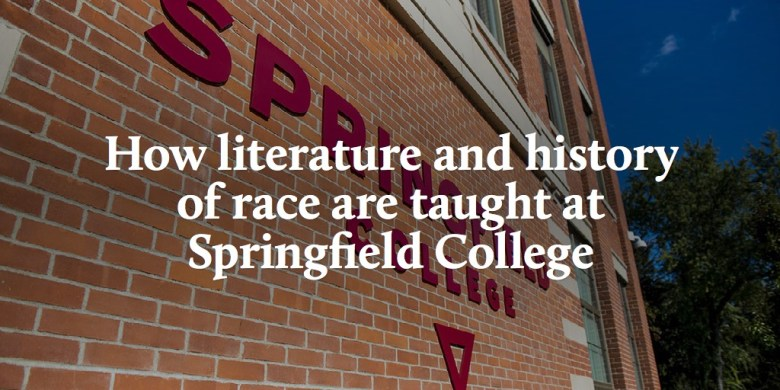 How literature and history of race are taught at Springfield College