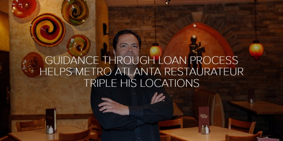 GUIDANCE THROUGH LOAN PROCESS HELPS METRO ATLANTA RESTAURATEUR TRIPLE HIS LOCATIONS