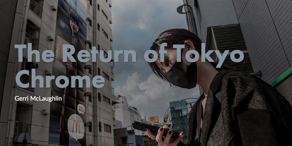 The Return of Tokyo Chrome