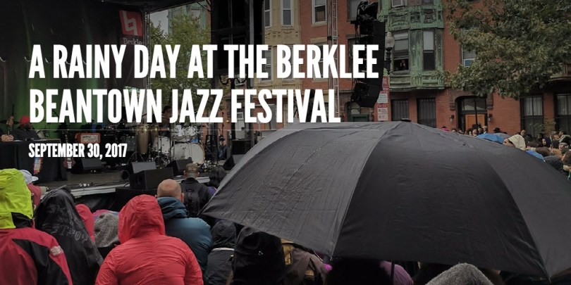 A Rainy Day at The Berklee Beantown Jazz Festival
