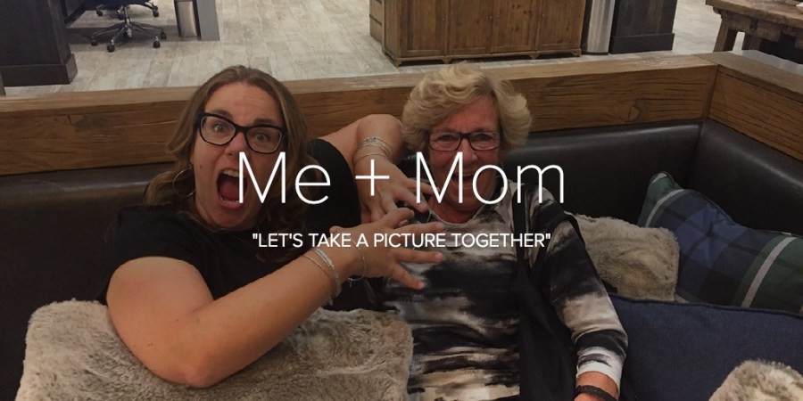 Me + Mom