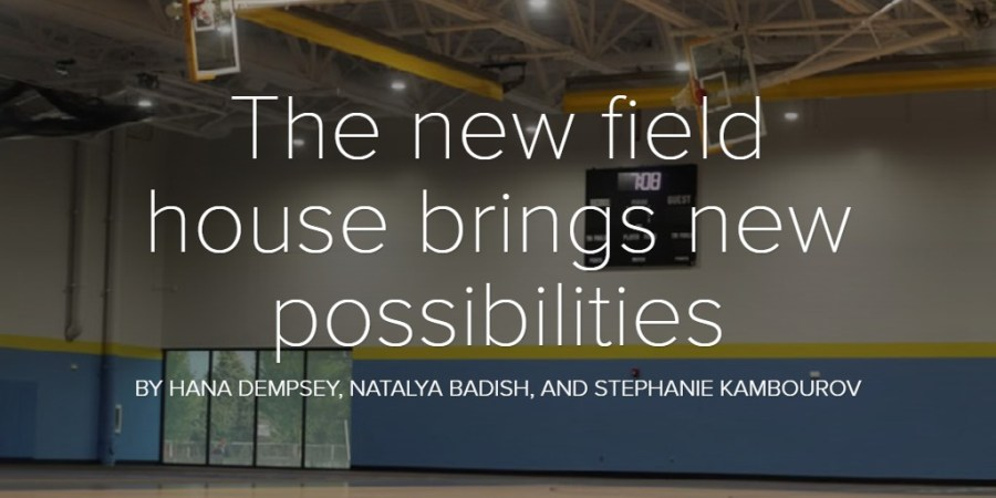 The new field house brings new possibilities