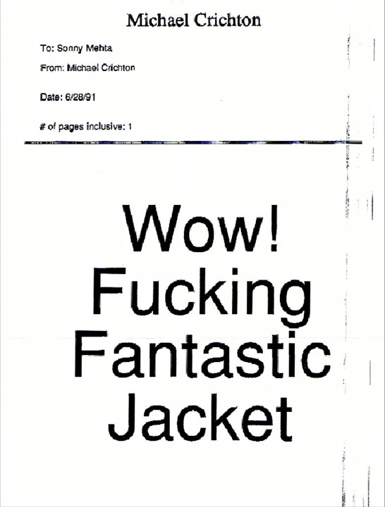 A fax from Jurassic Park author Michael Crichton to Sonny Mehta saying: Wow! Fucking Fantastic Jacket