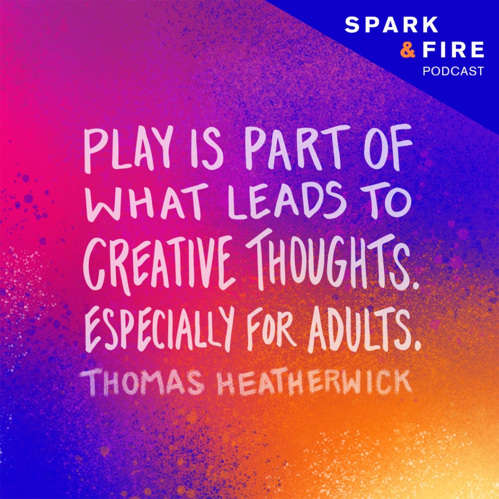 """Play is part of what leads to creative thoughts. Especially for adults."" -Thomas Heatherwick"
