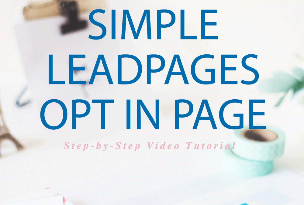 HOW TO CREATE A SIMPLE LEADPAGES OPT IN PAGE