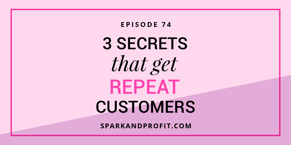 SP74: 3 Secrets That Get Repeat Customers