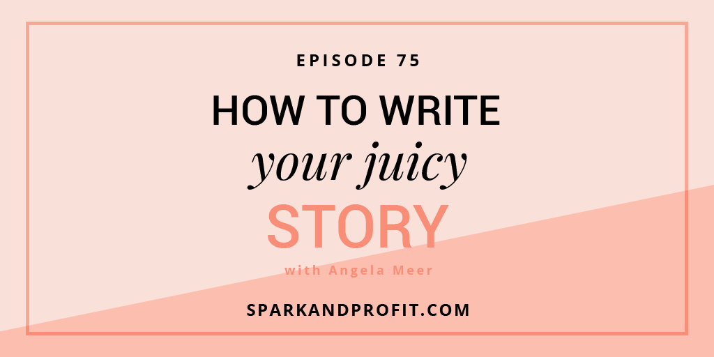 SP75: How to Write Your Juicy Story with Angela Meer