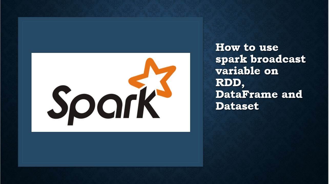 Spark Broadcast Variables