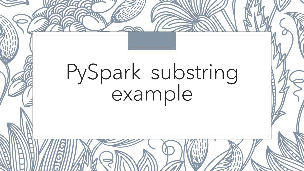 Pyspark – Get substring() from a column