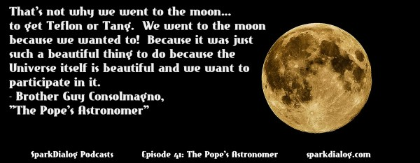 Br. Guy Consolmano, the Pope's Astronomer, comes on SparkDialog Podcasts to discuss meteorites, science and religion, and why, as humans, we are drawn to do pure science.