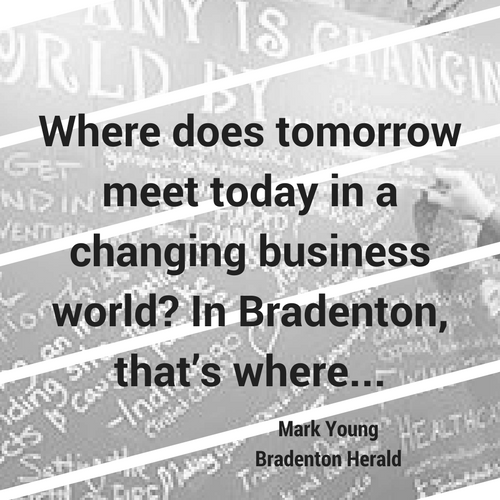 Where does tomorrow meet today in a changing business world? In Bradenton, that's where