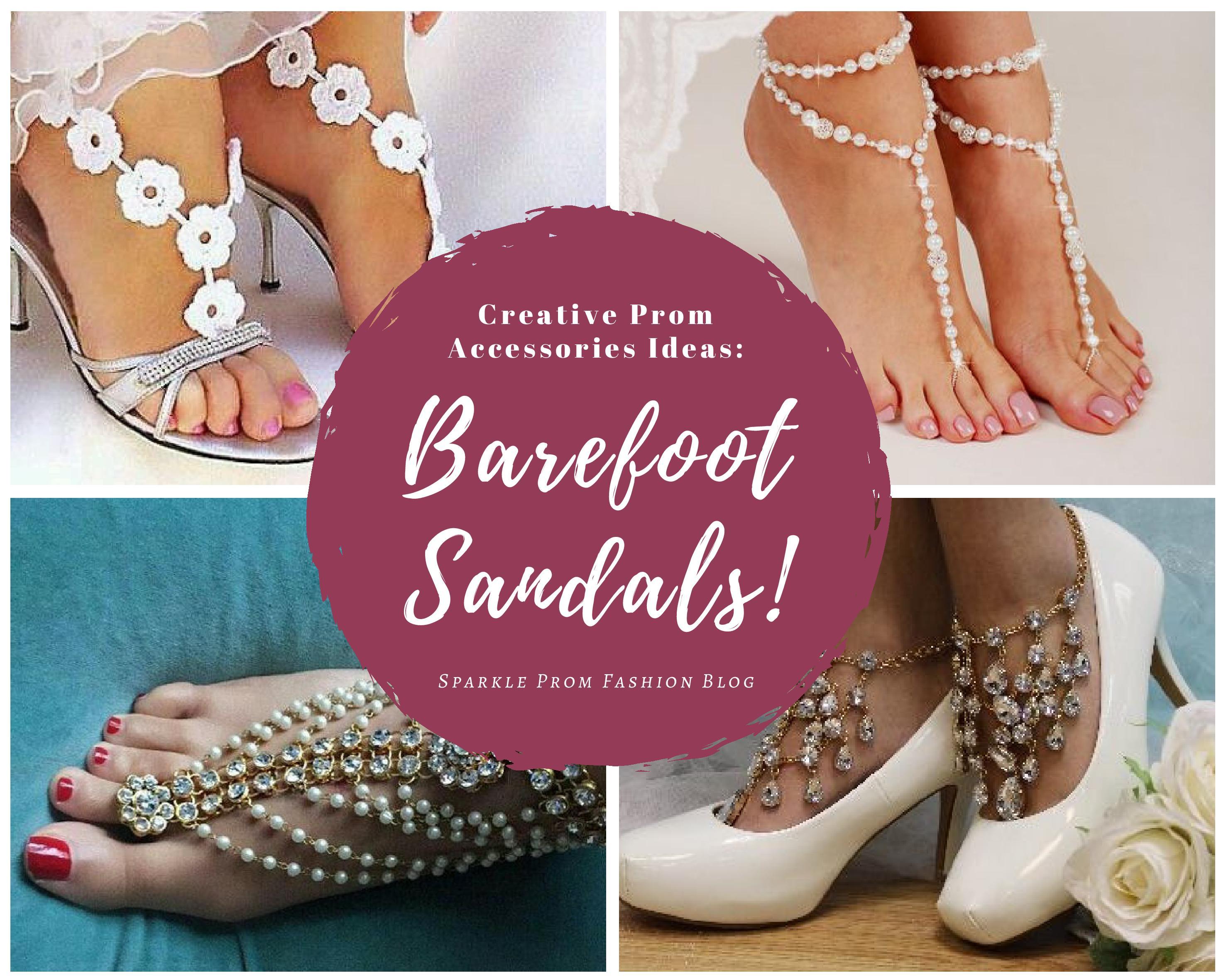 Best Prom Accessories Ideas: Barefoot Sandals! – Sparkle Prom Fashion Blog