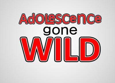 Adolescence Gone Wild: Part One