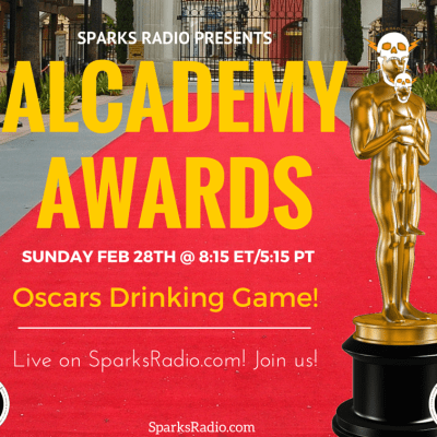 The Sparks Radio 2016 ALCADEMY AWARDS! Live Drinking Game for the Oscars!