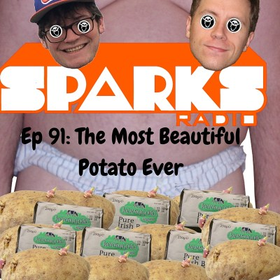 Sparks Radio Podcast with Michael Joyce Ep 91: The Most Beautiful Potato Ever