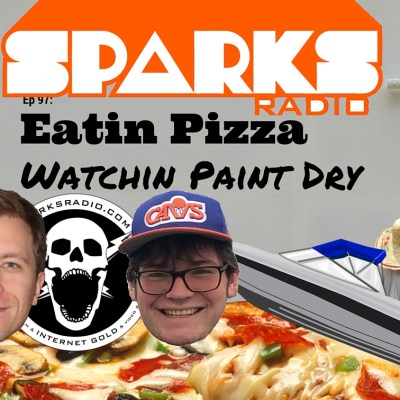 Sparks Radio Podcast with Michael Joyce Ep 97: Eatin Pizza Watchin Paint Dry